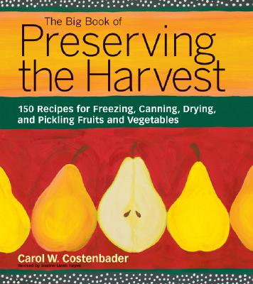 Image for The Big Book of Preserving the Harvest: 150 Recipes for Freezing, Canning, Drying and Pickling Fruits and Vegetables