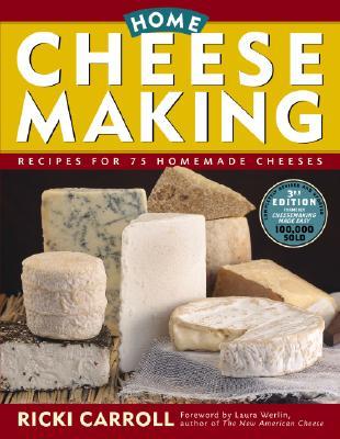 Home Cheese Making : Recipes for 75 Homemade Cheeses, RICKI CARROLL, LAURA WERLIN