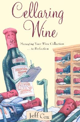 Image for Cellaring Wine: A Complete Guide to Selecting, Building, and Managing Your Wine Collection