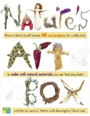 Nature's Art Box: From t-shirts to twig baskets, 65 cool projects for crafty kids to make with natural materials you can find anywhere, Martin, Laura C.
