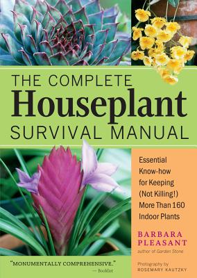 The Complete Houseplant Survival Manual: Essential Know-How for Keeping  (Not Killing) More Than 160 Indoor Plants, Pleasant, Barbara