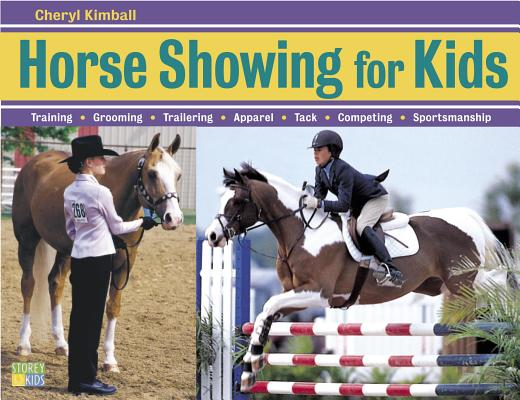 Image for Horse Showing for Kids: Training, Grooming, Trailering, Apparel, Tack, Competing, Sportsmanship