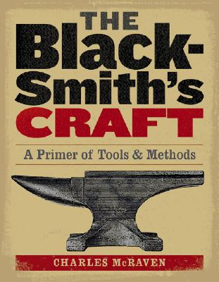 The Blacksmith's Craft: A Primer of Tools & Methods, McRaven, Charles