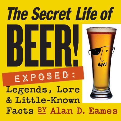 Image for The Secret Life of Beer!: Exposed: Legends, Lore & Little-Known Facts