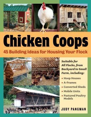 Image for Chicken Coops: 45 Building Ideas for Housing Your Flock