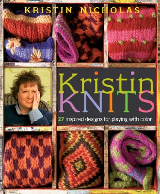 Image for Kristin Knits: 27 Inspired Designs for Playing with Color