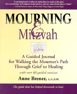 Mourning & Mitzvah (2nd Edition): A Guided Journal for Walking the Mourner?s Path Through Grief to Healing, Brener MAJCS  MA  LCSW, Rabbi Anne