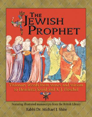 Image for The Jewish Prophet: Visionary Words from Moses and Miriam to Henrietta Szold and A. J. Heschel