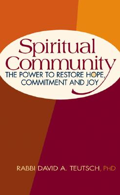 Image for Spiritual Community: The Power to Restore Hope, Commitment and Joy