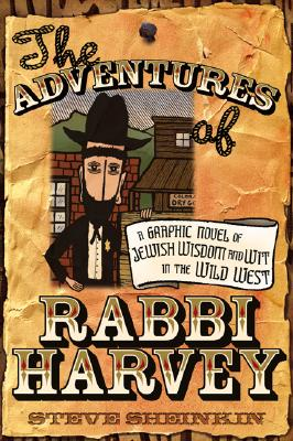 Image for ADVENTURES OF RABBI HARVEY, THE A GRAPHIC NOVEL OF JEWISH WISDOM AND WIT IN THE WILD WEST