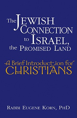 JEWISH CONNECTION TO ISRAEL  THE PROMISE, EUGENE B. KORN