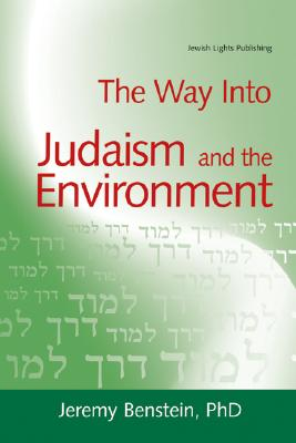 The Way into Judaism and the Environment, Benstein, Jeremy