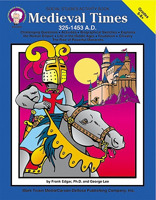 Medieval Times (325-1453 A.D.), Grades 5 - 8, Edgar, Frank; Lee, George R.