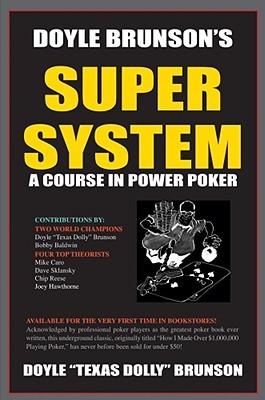 "Doyle Brunsons Super System : A Course in Power Poker, ""BRUNSON, DOYLE, GOLDBERG, ALLAN"""