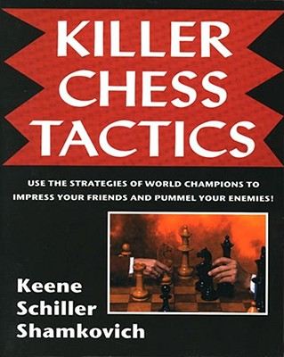 Killer Chess Tactics : World Champion Tactics and Combinations, Schiller, Eric; Keene, Raymond; Shamkovich, Leonid