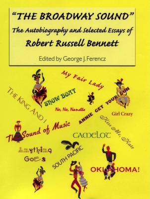 "Image for ""The Broadway Sound"": The Autobiography and Selected Essays of Robert Russell Bennett (Eastman Studies in Music)"