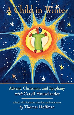 Image for A Child in Winter: Advent, Christmas, and Epiphany with Caryll Houselander