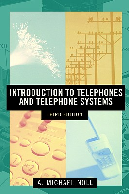Introduction to Telephones and Telephone Systems Third Edition (Artech House Telecommunications Library) (Artech House Communications Library), A. Michael Noll