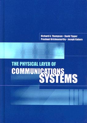 The Physical Layer of Communications Systems (Artech House Telecommunications Library), Thompson, Richard A. And David Tipper And Joeseph Kabara And Prashant Krishnamurthy And Sujata Banerjee