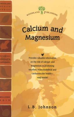 Calcium and Magnesium (Woodland Health), L.B. Johnson (Author)
