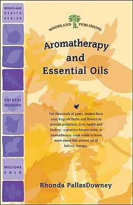 Aromatherapy and Essential Oils (Woodland Health Series), Rhonda PallasDowney (Author)