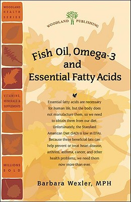 Fish Oil, Omega-3 and Essential Fatty Acids (Woodland Health), Barbara Wexler MPH (Author)