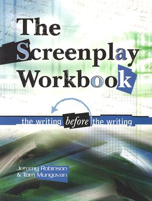 Screenplay Workbook: The Writing Before the Writing, Jeremy Robinson; Tom Mungovan