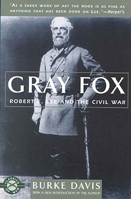 Gray Fox: Robert E. Lee and the Civil War (Classics of War), DAVIS, Burke