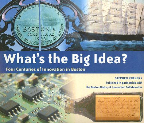 """What's the Big Idea?: Four Centuries of Innovation in Boston, """"Krensky, Stephen"""""""