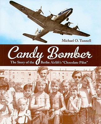 Image for Candy Bomber: The Story of the Berlin Airlift's 'Chocolate Pilot'