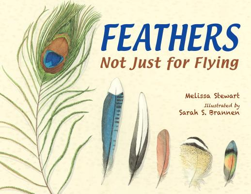 Feathers: Not Just for Flying, Stewart, Melissa