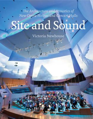 Image for Site and Sound: The Architecture and Acoustics of New Opera Houses and Concert Halls