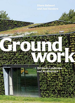 Image for Groundwork: Between Landscape and Architecture