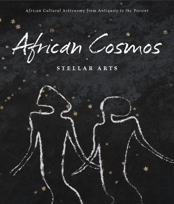 African Cosmos: Stellar Arts: African Cultural Astronomy from Antiquity to Present, Kreamer, Christine
