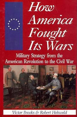 Image for HOW AMERICA FOUGHT ITS WARS MILITARY STRATEGY FROM THE AMERICAN REVOLUTION TO THE CIVIL WAR
