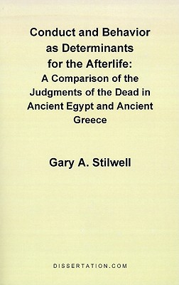 Image for Conduct and Behavior as Determinants for the Afterlife: A Comparison of the Judgments of the Dead in Ancient Egypt and Ancient Greece