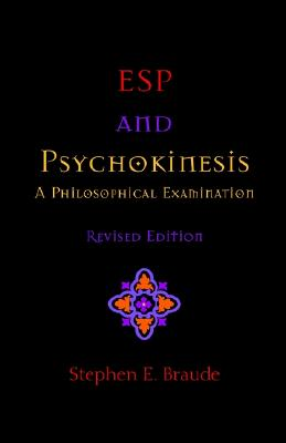 ESP and Psychokinesis: A Philosophical Examination, Braude, Stephen E.