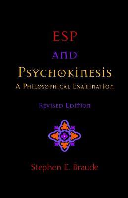 ESP and Psychokinesis: A Philosophical Examination, Braude, Stephen E.