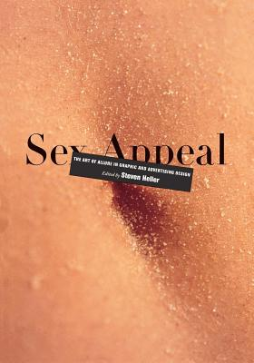 Image for Sex Appeal: The Art of Allure in Graphic and Advertising Design