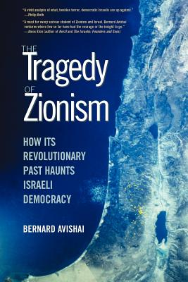 Image for The Tragedy of Zionism: How Its Revolutionary Past Haunts Israeli Democracy