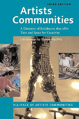 Artists Communities: A Directory of Residencies that Offer time and Space for Creativity (Artists Communities: A Directory of Residences That Offer Time & Spa), Alliance of Artists' Communities