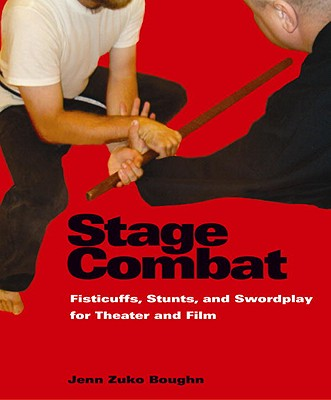 Stage Combat: Fisticuffs, Stunts, and Swordplay for Theater and Film, Boughn, Jenn