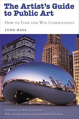 The Artist's Guide to Public Art: How to Find and Win Commissions, Lynn Basa