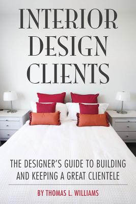 Image for Interior Design Clients: The Designer's Guide to Building and Keeping a Great Clientele
