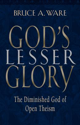 Image for God's Lesser Glory: The Diminished God of Open Theism (First Printing)