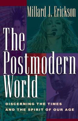 The Postmodern World: Discerning the Times and the Spirit of Our Age, Erickson, Millard J.