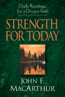 Strength for Today: Daily Readings for a Deeper Faith, John MacArthur