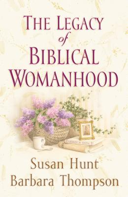 Image for Legacy of Biblical Womanhood
