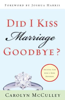Did I Kiss Marriage Goodbye? : Trusting God With A Hope Deferred, CAROLYN MCCULLEY, JOSHUA HARRIS