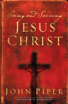 Seeing And Savoring Jesus Christ, JOHN PIPER